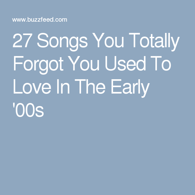 27 Songs You Totally Forgot You Used To Love In The Early '00s