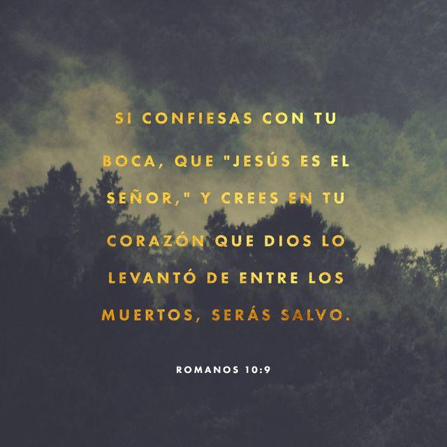 Romanos 10:9 Que si confesares con tu boca que Jesús es el Señor, y creyeres en tu corazón que Dios le levantó de los muertos, serás salvo.♔