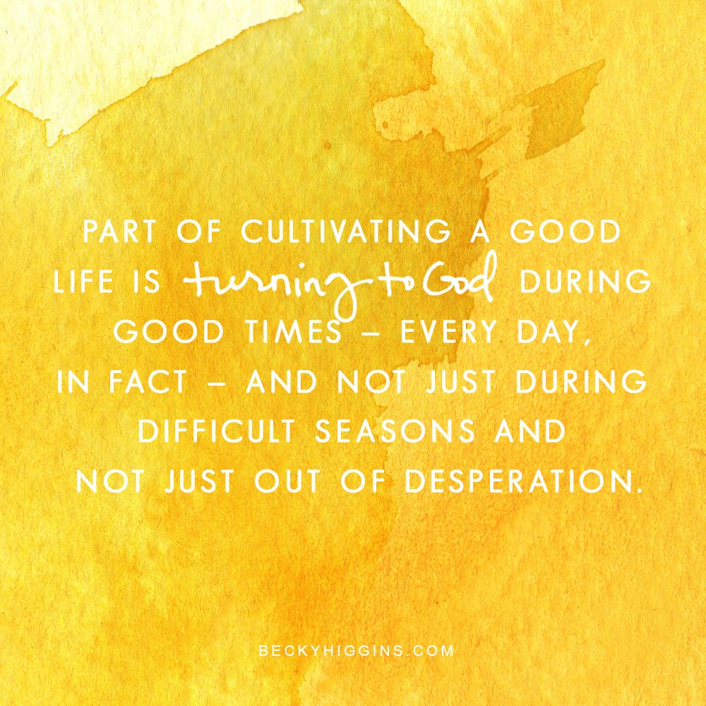 Good Life quotes by Becky Higgins