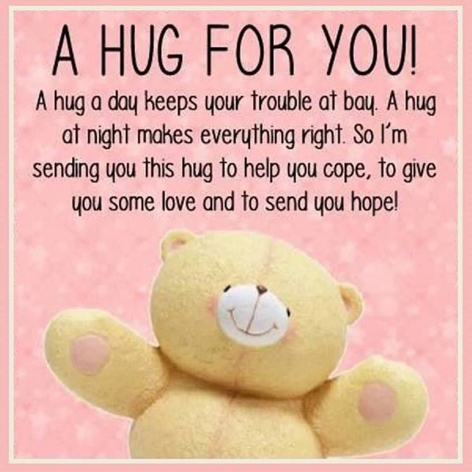 A Hug For You Hugs Friend Teddy Bear Good Morning Good Day Greeting Beautiful Day Friend Greeting Lovely Da Hug Quotes Hugs And Kisses Quotes Teddy Bear Quotes