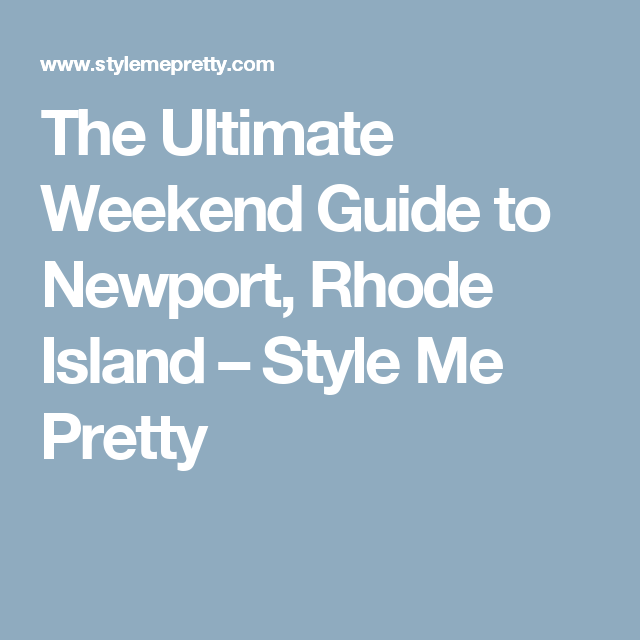 The Ultimate Weekend Guide to Newport, Rhode Island – Style Me Pretty