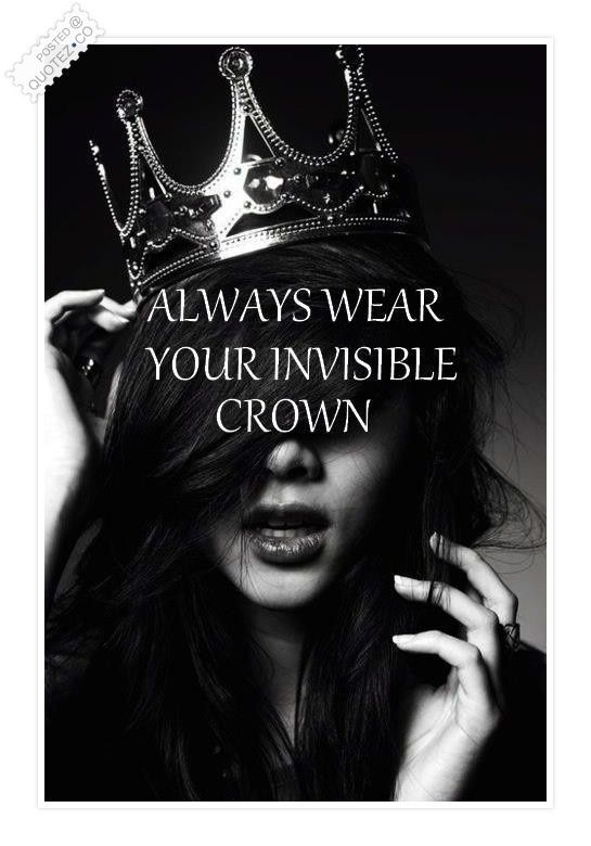Always Wear Your Invisible Crown Motivational Quote Quotez Co Girly Quotes Invisible Crown Words
