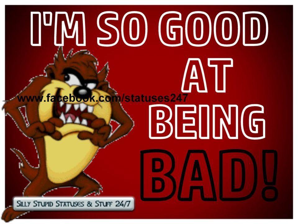 I'm good at being bad!!!!  Yup that's TAZ!