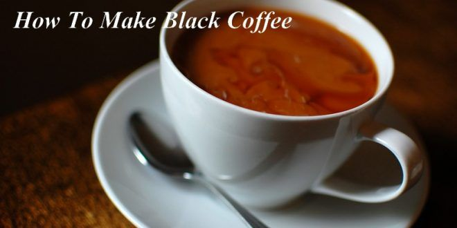How To Make Black Coffee With Instant Coffee Powder Coffee Tastes Better Coffee Recipes Coffee Tasting