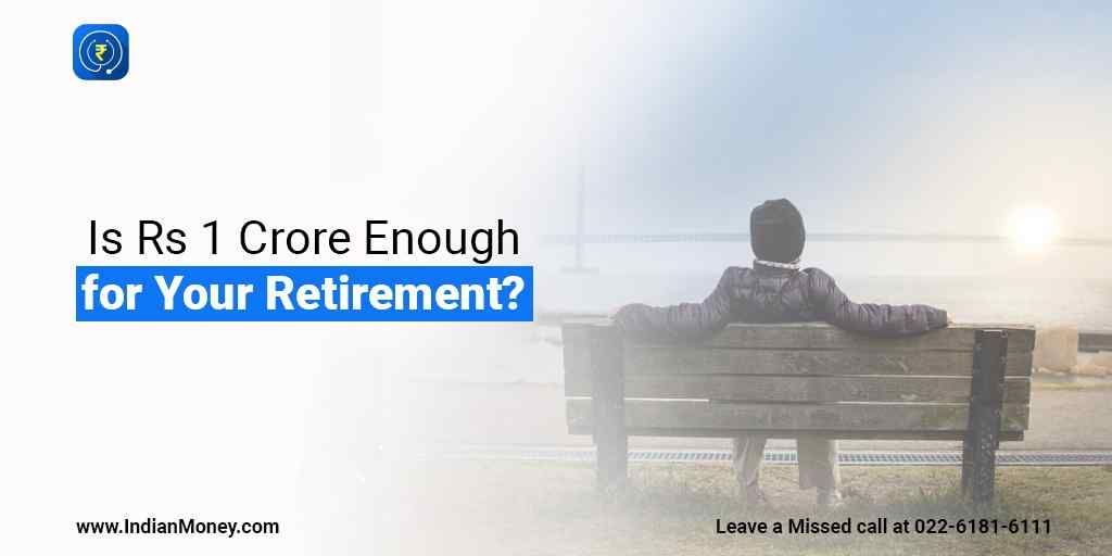 Is Rs 1 Crore Enough For Your Retirement With Images