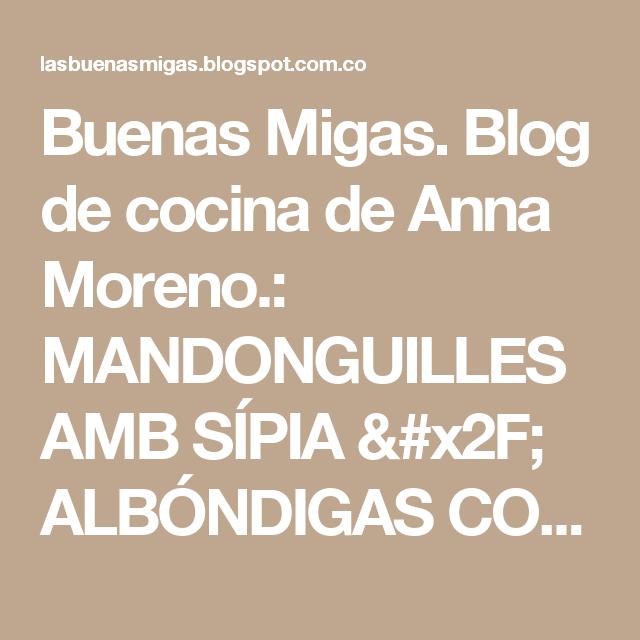 Buenas Migas. Blog de cocina de Anna Moreno.: MANDONGUILLES AMB SÍPIA / ALBÓNDIGAS CON SEPIA