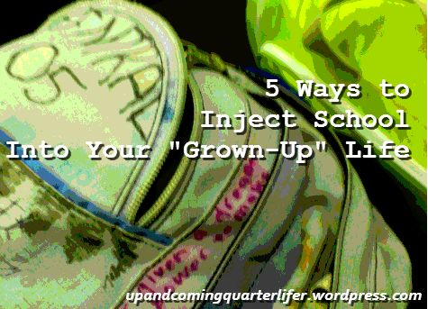 "5 Ways to Inject School Into Your ""Grown-Up"" Life #school #grownups #millennial"