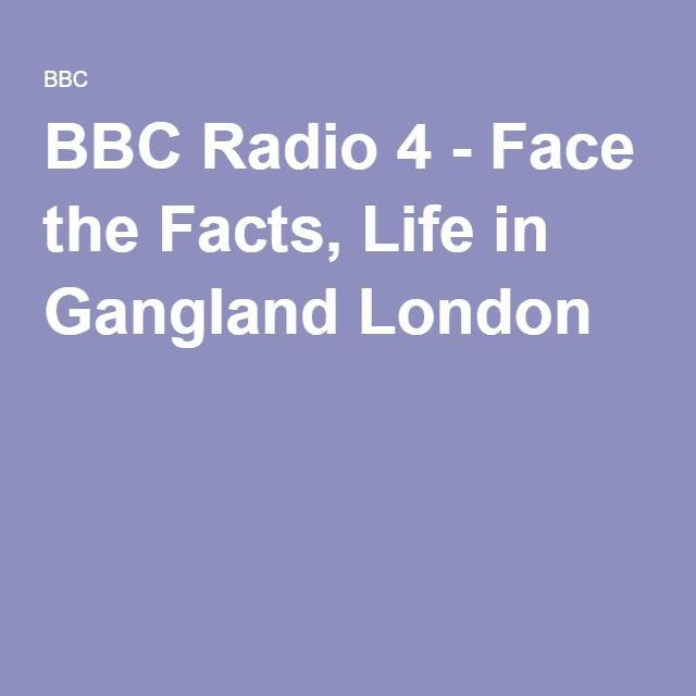 BBC Radio 4 - Face the Facts, Life in Gangland London