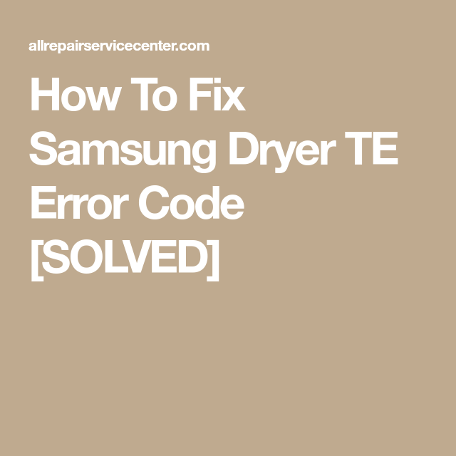 How To Fix Samsung Dryer TE Error Code [SOLVED] | Appliance