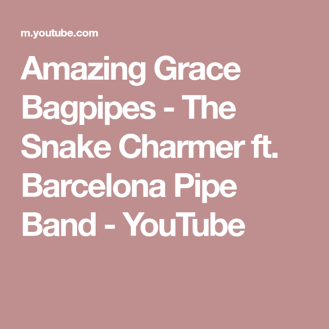 Amazing Grace Bagpipes - The Snake Charmer ft  Barcelona Pipe Band