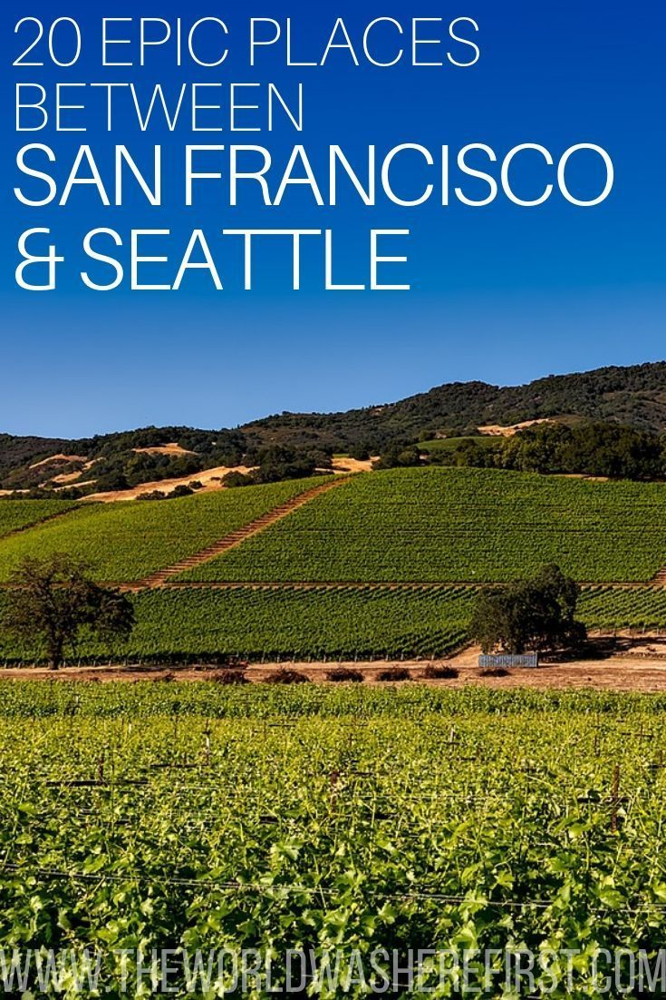 20 Best Stops on the San Francisco to Seattle Drive - The World Was Here First