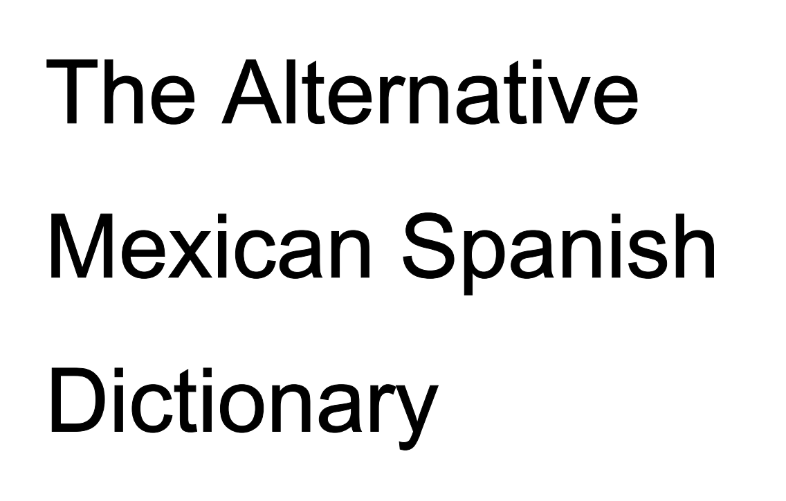 The Alternative Mexican Spanish Dictionary #Mexico #