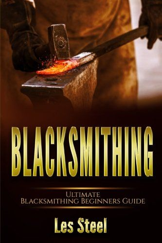Another Good Book To Add To The Shelf.....Ultimate Blacksmithing Beginners Guide #blasksmith #amazon