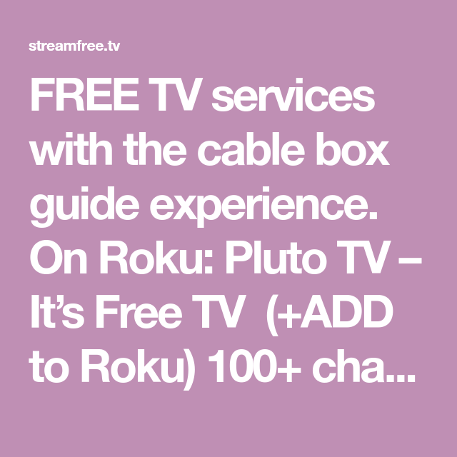 FREE TV with linear grid guide Tv services, Roku