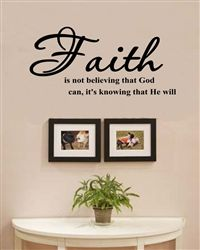 Faith is not believing that God can, it's knowing that He will Vinyl Wall Art Decal Sticker $12.99