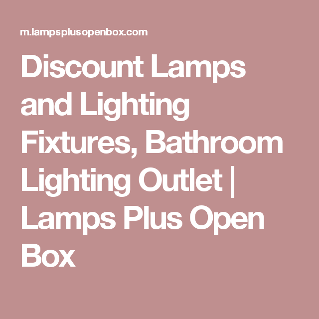 Discount lamps and lighting fixtures bathroom lighting outlet lamps plus open box
