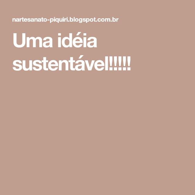 Uma idéia sustentável!!!!!