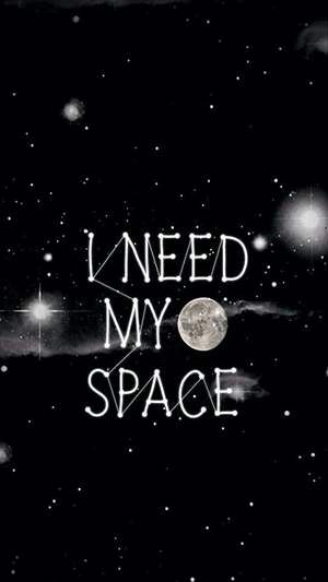 I Need My Space Wallpaper
