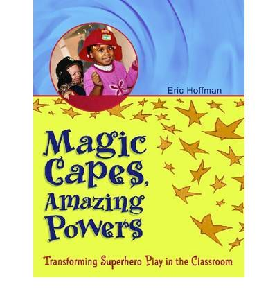 Magic Capes, Amazing Powers: Transforming Superhero Play in the Classroom (Paperback)