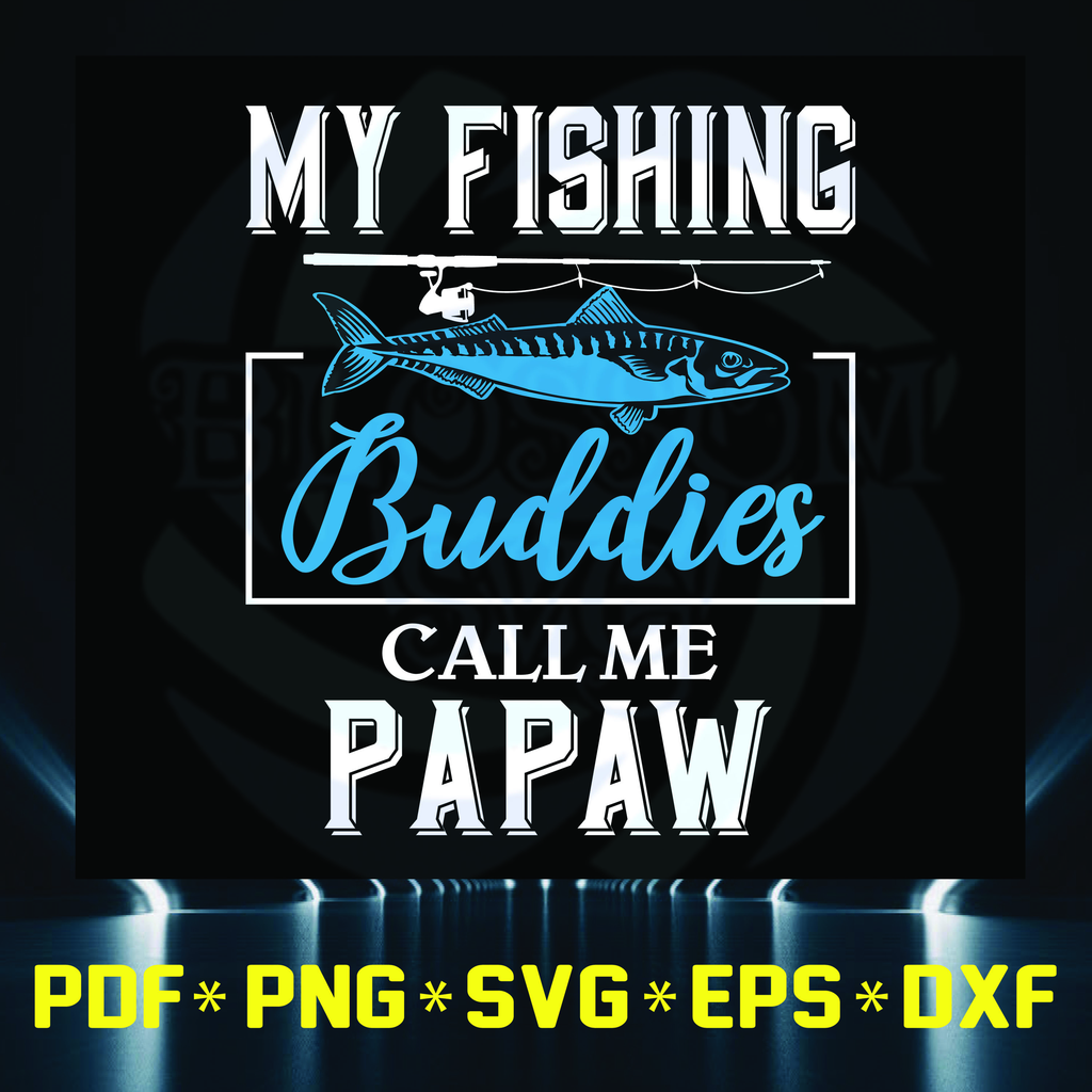 Download My Fishing Buddies Call Me Papaw Papaw Call Papaw Bunddies Fishing Father S Day Svg Dad Svg Dad Father Svg Dad S Day Svg Files For Silhouette Files