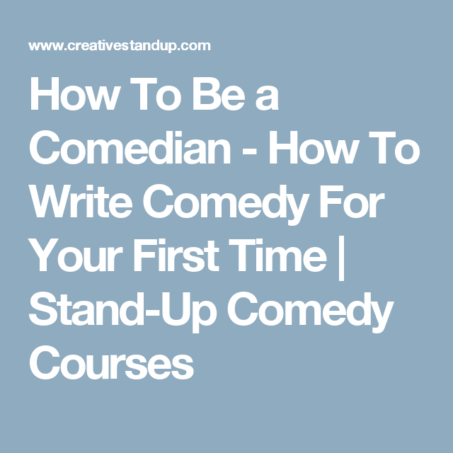How To Be A Comedian How To Write Comedy For Your First Time Stand Up Comedy Courses Comedians Comedy Stand Up Comedy