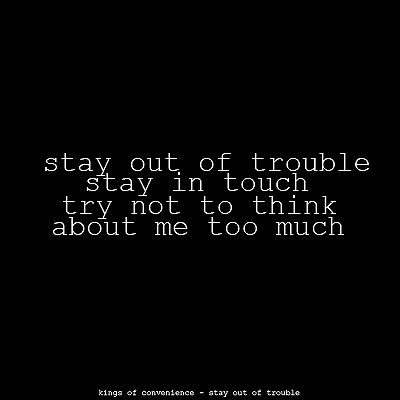 Kings Of Convenience Stay Out Of Trouble Lyrics Pinterest