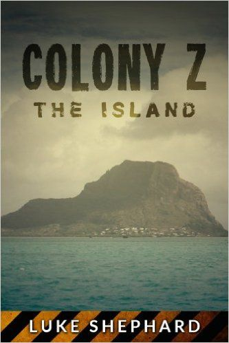 Amazon.com: Colony Z: The Island (Vol. 1) eBook: Luke Shephard: Kindle Store
