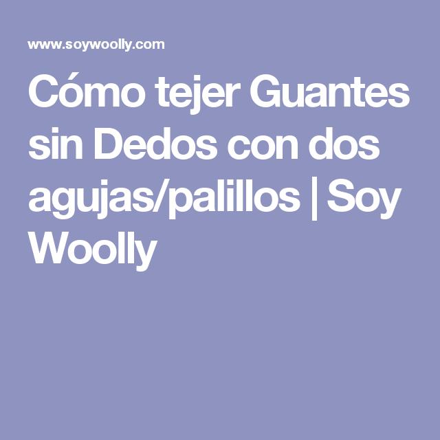 Cómo tejer Guantes sin Dedos con dos agujas/palillos | Soy Woolly ...