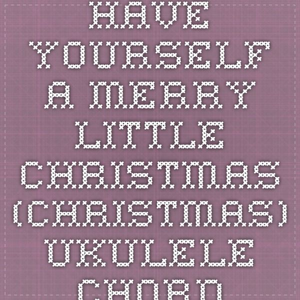 Have Yourself A Merry Little Christmas Christmas Ukulele Chords