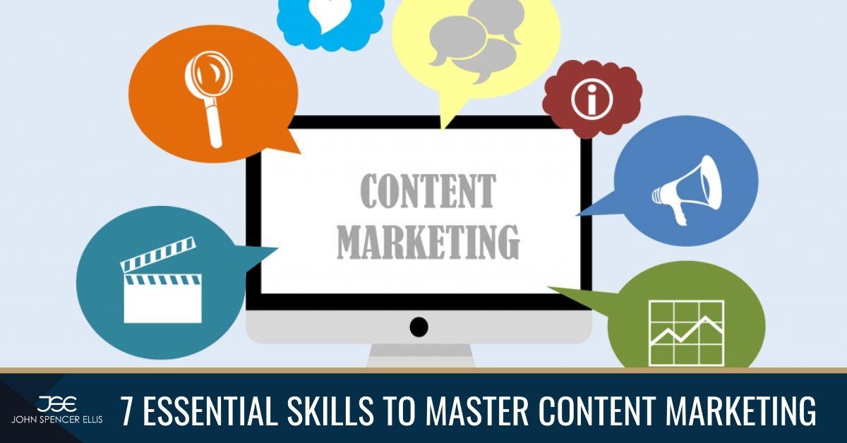 7 essential skills to master content marketing john