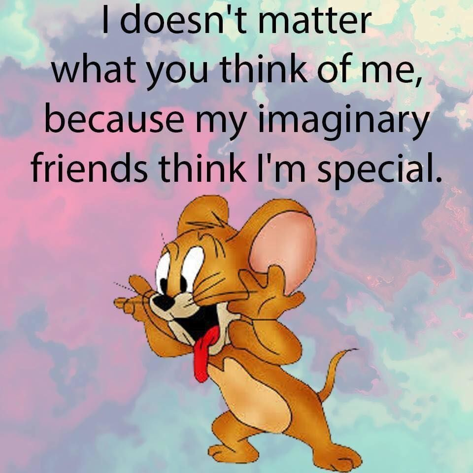 My Imaginary Friends Think I M Special Funny Quotes Friend Funny Quotes Humor Quotes And Sayings Silly Quot Imaginary Friend Friends Funny Friends Quotes Funny