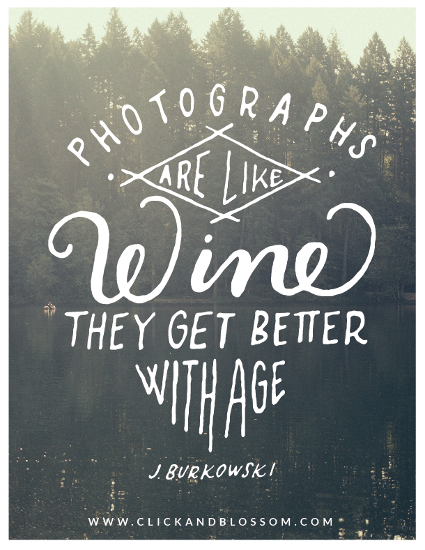 Photographs are like wine they get better with age - photography inspiration quote