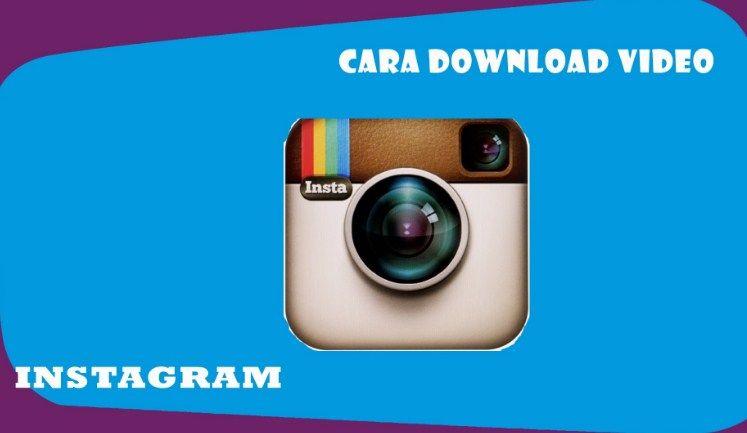 4 Cara Download Video Di Instagram Dengan Aplikasi dan ...