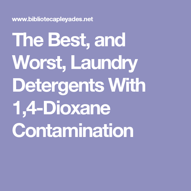 The Best, and Worst, Laundry Detergents With 1,4-Dioxane