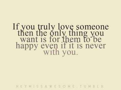 If You Truly Love Someone Then The Only Thing You Want Is For Them