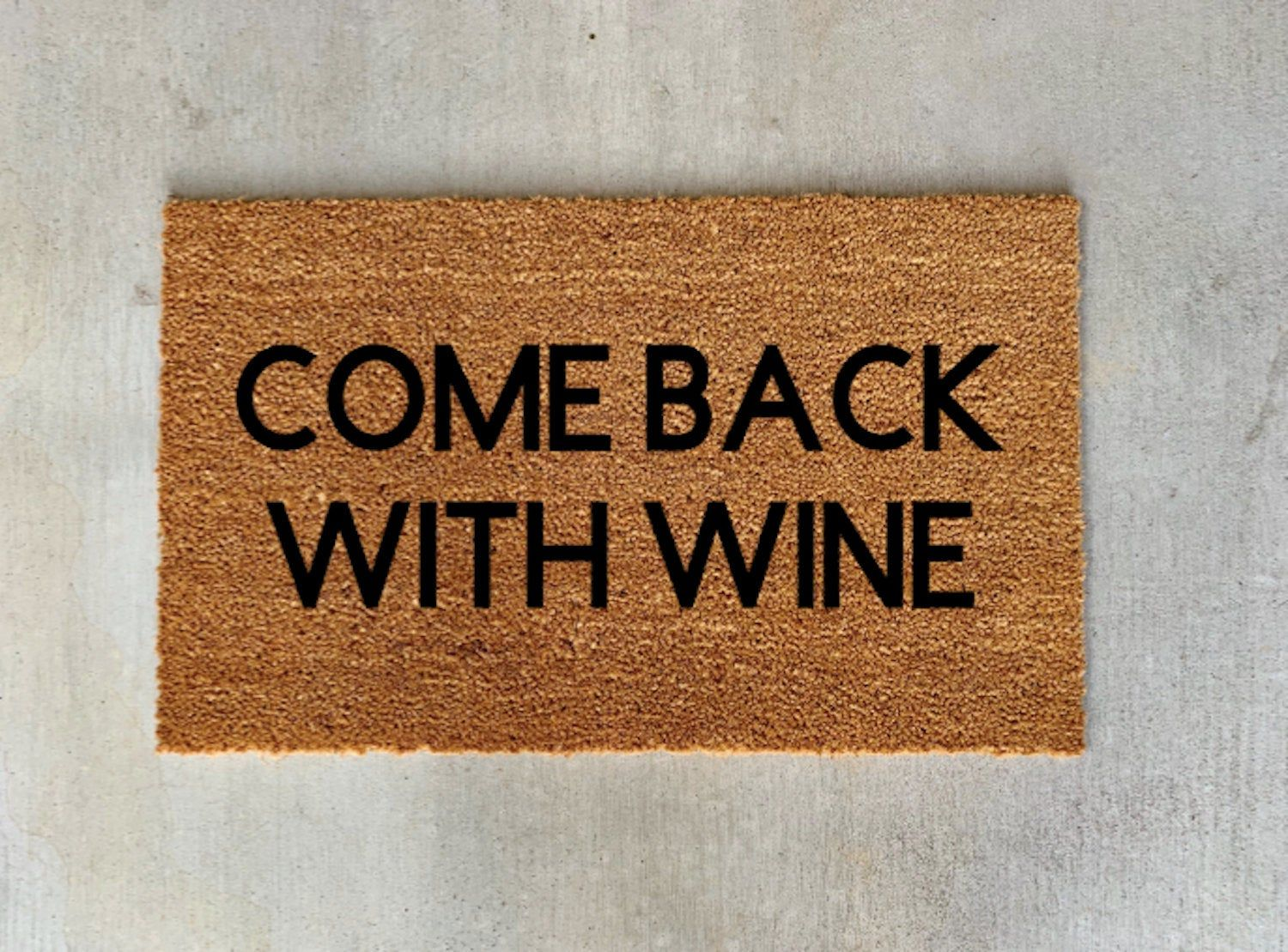 Come Back With Wine Doormat Funny Doormat Funny Gift Personalized
