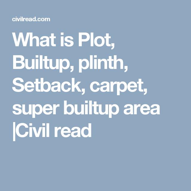 What Is Plot Builtup Plinth Setback Carpet Super Builtup Area Civil Read Builtup Area Plinths Areas