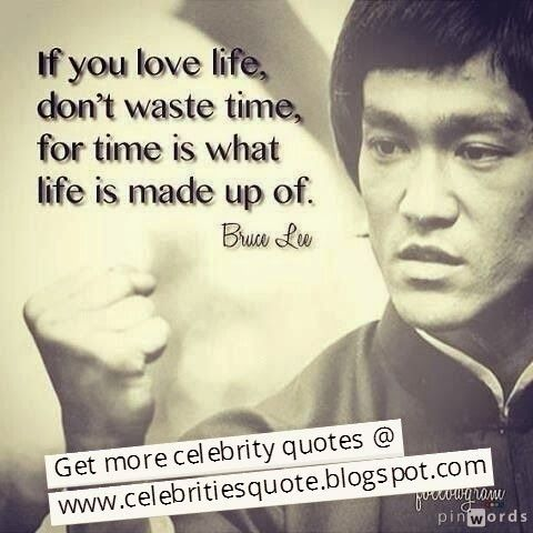 Don T Waste Time Bruce Lee Quote Celebrity Quotes Bruce Lee Quotes Celebration Quotes Wisdom Quotes