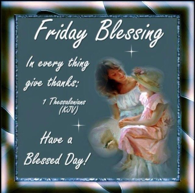 Friday Blessings Have A Blessed Day Have A Blessed Day Blessed Friday Blessed