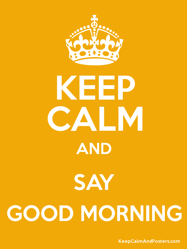 Keep Calm and SAY GOOD MORNING Poster