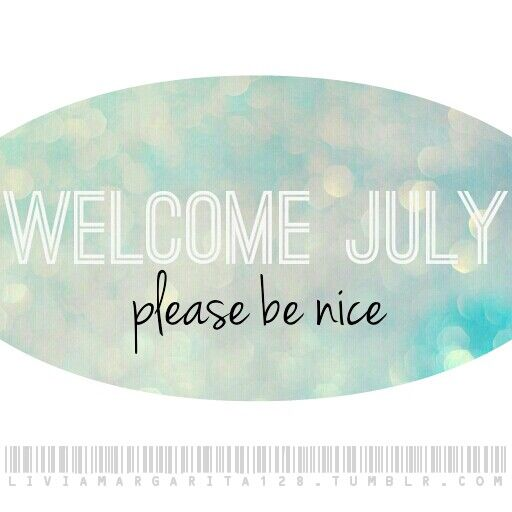 Welcome July! Please Be Nice