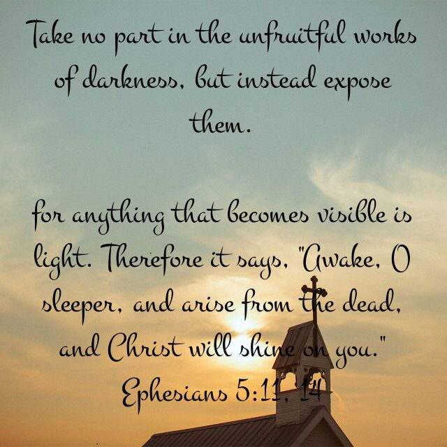 """""""Take no part in the unfruitful works of darkness, but"""