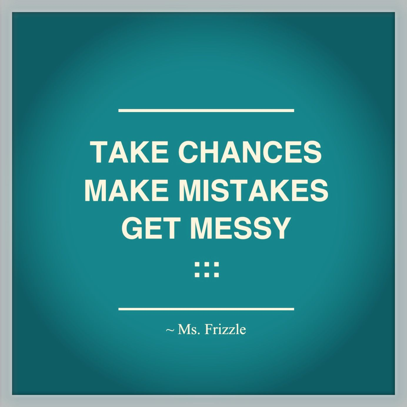 Words of wisdom by Ms. Frizzle from the Magic School Bus | they