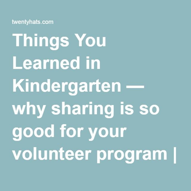 Things You Learned in Kindergarten — why sharing is so good for your volunteer program | Twenty Hats