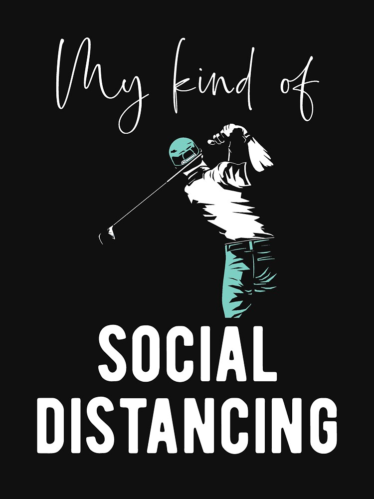 Golf Fan Social Distancing Funny Golfing Quote T Shirt By Bluetodyart Redbubble Golf Quotes Funny Golf Quotes Golf Humor