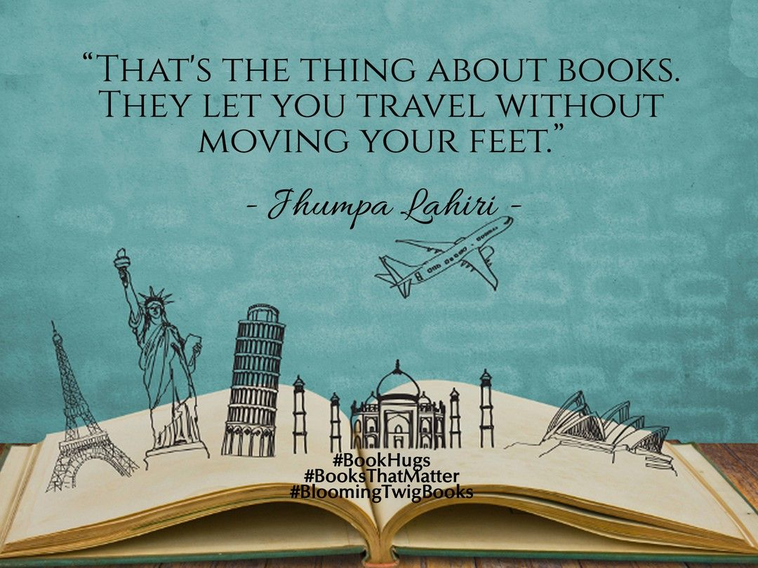 """That's The Thing About Books. They Let You Travel Without"