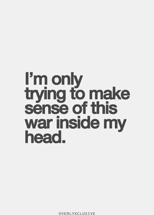 There S A War Inside My Head Sometimes I Wish That I M Gonna Show You Crazy Inspirational Quotes Pictures War Quotes Head Quotes