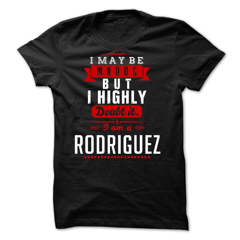 (Tshirt Discount) RODRIGUEZ -i may be wrong but i highly-q [Teeshirt 2016] Hoodies Tee Shirts