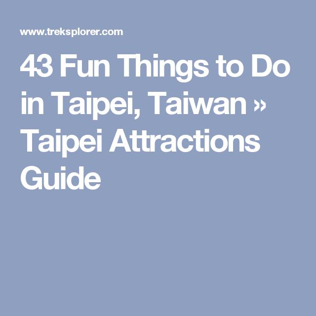 43 Fun Things to Do in Taipei, Taiwan » Taipei Attractions Guide