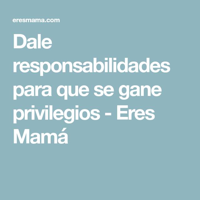 Dale responsabilidades para que se gane privilegios - Eres Mamá